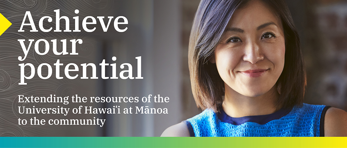 Achieve Your Potential-Extending the resources of the University of Hawaii at Manoa to the community